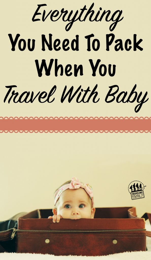everything you need to pack when you travel with baby