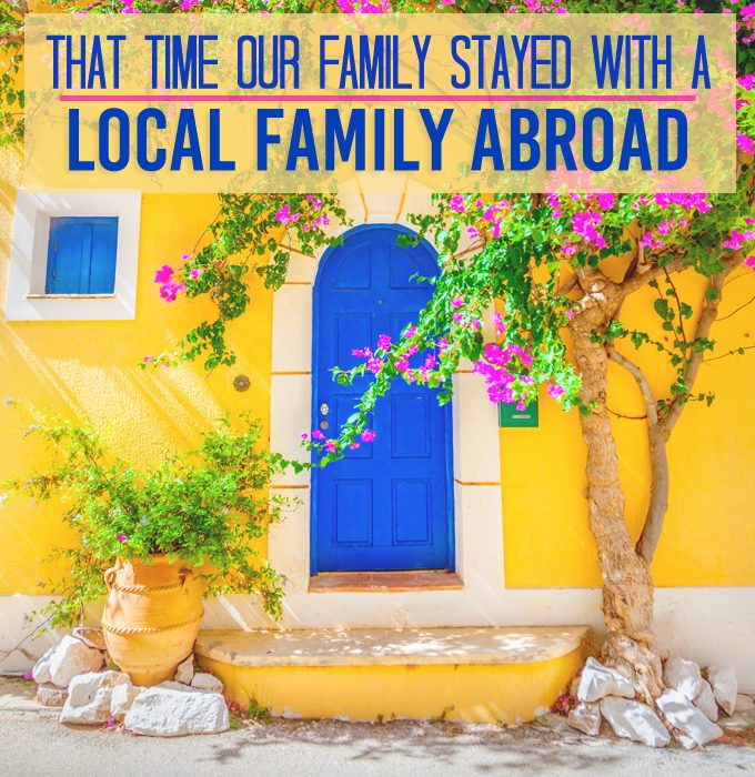 Our family stayed in a local host home abroad