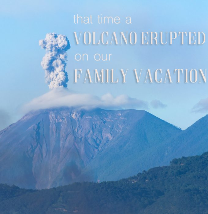 Worst case travel scenario, a volcano erupted on our family vacation.